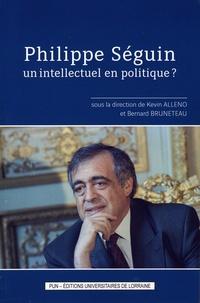 Kevin Alleno et Bernard Bruneteau - Philippe Séguin, un intellectuel en politique ?.