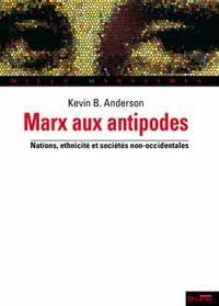 Kevin-B Anderson - Marx aux antipodes - Nations, ethnicité et sociétés non occidentales.