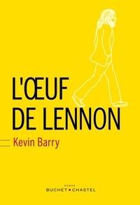 Kevin Barry - L'oeuf de Lennon.