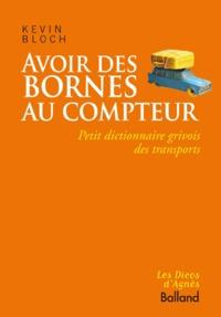 Kevin Bloch - Avoir des bornes au compteur - Petit dictionnaire grivois des transports.