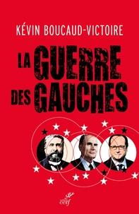 Kévin Boucaud-Victoire - La guerre des gauches.