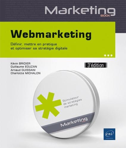 Kevin Bridier et Guillaume Eouzan - Webmarketing - Définir, mettre en pratique et optimiser sa stratégie digitale.