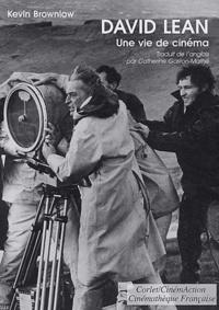 Kevin Brownlow - David Lean - Une vie de cinéma.
