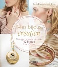 Kevin Bruneel et Maëlle Brun - Mes bijoux création - Tissage, broderie, cristaux, 42 bijoux à reproduire.