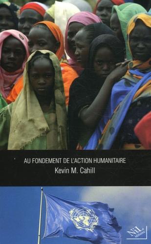 Kevin Cahill - Au fondement de l'action humanitaire.