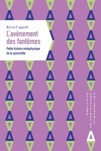 Kévin Cappelli - L'avènement des fantômes - Petite histoire métaphysique de la spectralité.