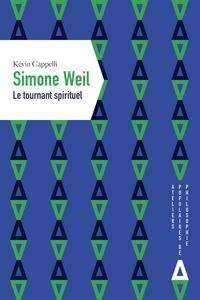 Kévin Cappelli - Simone Weil - Le tournant spirituel.