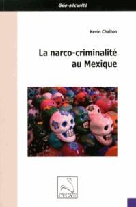 Kevin Chalton - La narco-criminalité au Mexique.
