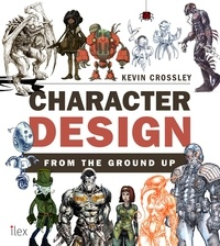 Kevin Crossley - Character Design from the Ground Up - Make Your Sketches Come to Life.