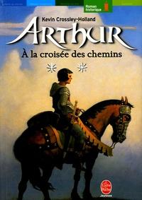 Kevin Crossley-Holland - Arthur Tome 2 : A la croisée des chemins.