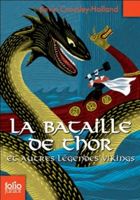 Kevin Crossley-Holland - La bataille de Thor et autres légendes vikings.