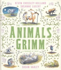 Kevin Crossley-Holland et Susanne Lugert - The Animals Grimm - A Treasury of Tales.