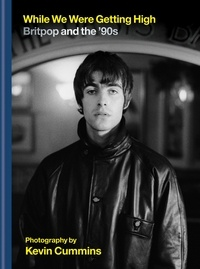 Kevin Cummins - While We Were Getting High : Britpop in Photographs /anglais.