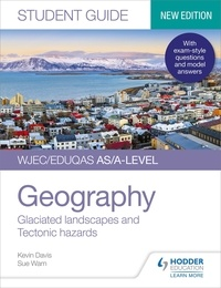 Kevin Davis et Sue Warn - WJEC/Eduqas AS/A-level Geography Student Guide 3: Glaciated landscapes and Tectonic hazards.
