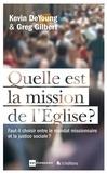Kevin De Young et Greg Gilbert - Quelle est la mission de l'Eglise ? - Faut-il choisir entre le mandat missionnaire et la justice sociale ?.