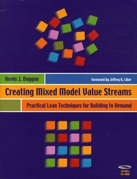 Kevin Duggan - Creating Mixed Model Value Streams - Practical Lean Techniques for Building to Demand. 1 Cédérom