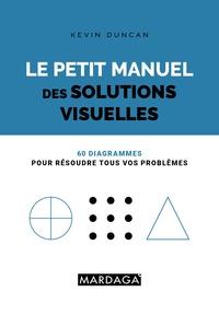 Kevin Duncan - Le petit manuel des solutions visuelles - 60 diagrammes pour résoudre tous vos problèmes.