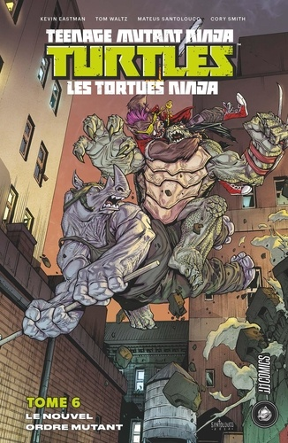 Kevin Eastman et Tom Waltz - Les Tortues Ninja Tome 6 : Le Nouvel Ordre mutant.