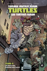 Kevin Eastman et Tom Waltz - Les Tortues Ninja Tome 6 : Le Nouvel Ordre mutant.