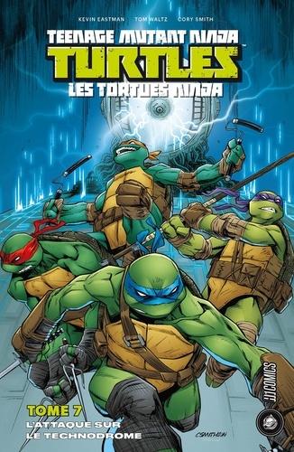 Kevin Eastman et Tom Waltz - Les Tortues Ninja Tome 7 : L'attaque sur le technodrome.