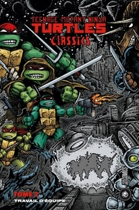 Kevin Eastman et Peter Laird - Teenage Mutant Ninja Turtles Classics Tome 2 : Travail d'équipe.