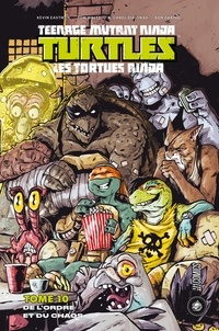 Kevin Eastman et Tom Waltz - Teenage Mutant Ninja Turtles - Les tortues ninja Tome 10 : De l'ordre et du chaos.