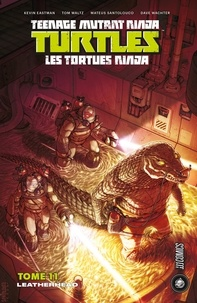Kevin Eastman et Bobby Curnow - Teenage Mutant Ninja Turtles - Les tortues ninja Tome 11 : Leatherhead.