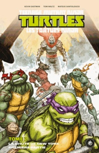 Kevin Eastman et Tom Waltz - Teenage Mutant Ninja Turtles - Les tortues ninja Tome 2 : La Chute de New York - Première partie.