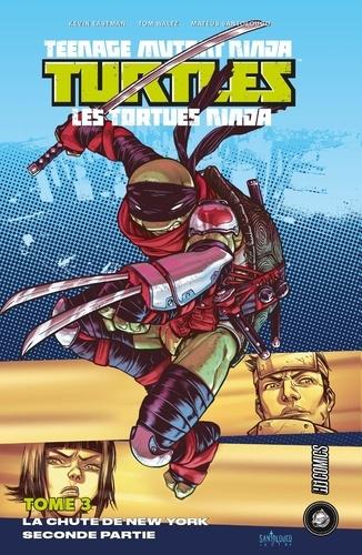 Kevin Eastman et Tom Waltz - Teenage Mutant Ninja Turtles - Les tortues ninja Tome 3 : La Chute de New-York - Second partie.