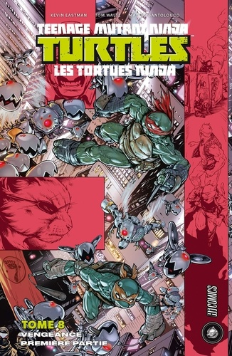 Kevin Eastman et Tom Waltz - Teenage Mutant Ninja Turtles - Les tortues ninja Tome 8 : Vengeance - Première partie.