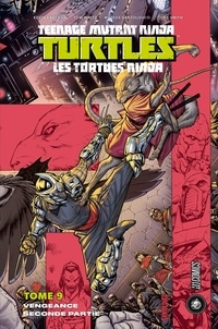 Kevin Eastman et Tom Waltz - Teenage Mutant Ninja Turtles - Les tortues ninja Tome 9 : Vengeance - Seconde partie.