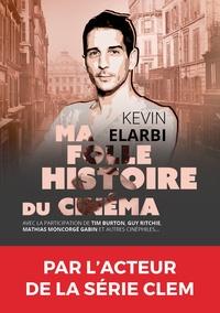Kevin Elarbi - Ma folle histoire du cinéma.