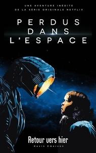 Kevin Emerson - Lost in space/Perdus dans l'espace - Le roman inspiré de la série Netflix.