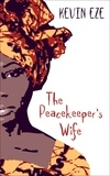 Kevin Eze - The Peacekeeper's Wife.
