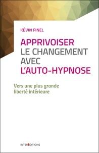 Kévin Finel - Apprivoiser le changement avec l'auto-hypnose - Vers une plus grande liberté intérieure.