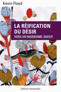 Kevin Floyd - La réification du désir - Vers un marxisme queer.