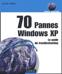 Kevin Gallot - 70 pannes Xindows XP - Le guide du troubleshooting.