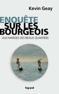 Kevin Geay - Enquête sur les bourgeois.