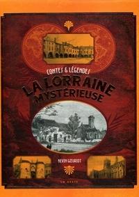 Kévin Goeuriot - La Lorraine mystérieuse - Contes et légendes.