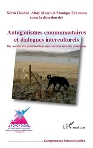 Kévin Haddad et Altay Manço - Antagonismes communautaires et dialogues interculturels - Du constat des polarisations à la construction des cohésions.