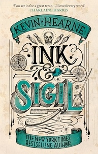 Kevin Hearne - Ink & Sigil - Book 1 of the Ink & Sigil series - from the world of the Iron Druid Chronicles.
