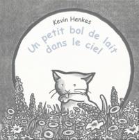 Kevin Henkes - Un petit bol de lait dans le ciel.