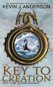 Kevin J. ANDERSON - The Key To Creation - Book 3 of Terra Incognita.