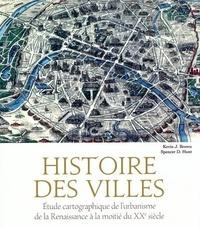 Kevin J. Brown et Spencer D. Hunt - Histoire des villes - Etude cartographique de l'urbanisme de la Renaissance à la moitié du XXe siècle.