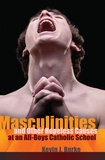 Kevin j. Burke - Masculinities and Other Hopeless Causes at an All-Boys Catholic School.
