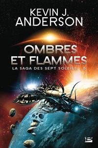Kevin James Anderson - La Saga des Sept Soleils Tome 5 : Ombres et flammes.