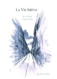 Kevin Juliat - La vie hâtive - Carnet d'un étudiant parisien.