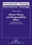 Kevin Jung - Ethical Theory and Responsibility Ethics - A Metaethical Study of Niebuhr and Levinas.