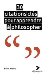 Kevin Krantz - 30 citations clés pour apprendre à philosopher.