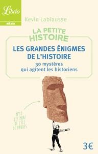 Kevin Labiausse - La petite histoire - Les grandes énigmes de l'Histoire. 30 mystères qui agitent les historiens.